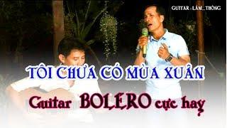 Tôi Chưa Có Mùa Xuân / guitar BOLERO Lâm Thông / nhạc vàng nhạc lính chọn lọc/ thu âm theo 1975