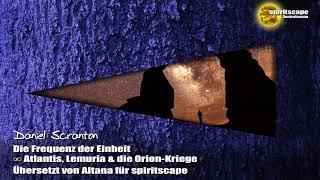 Atlantis, Lemuria & die Orion-Kriege – Der 9D-Arkturianische Rat ∞ durch Daniel Scranton