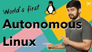 Worlds first Autonomous Linux is here