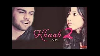 Khaab 2 Full Video Akhil ¦ Parmish Verma ¦ New Punjabi Songs 2018 #khaab