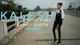 Kalesh || Mika Singh || & || Milind Gabba || Dance || Choreography By || Sunny Gupta