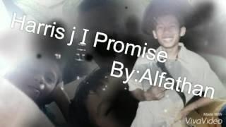 Video Harris j I Promise by Alfathan ridho download MP3, 3GP, MP4, WEBM, AVI, FLV Januari 2018
