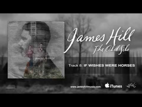 James Hill - If Wishes Were Horses (Official Audio)