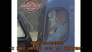 "NARVEL FELTS - ""I MAY NEVER GET TO HEAVEN"""
