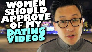 DATING 101: Why women should approve of my dating videos!