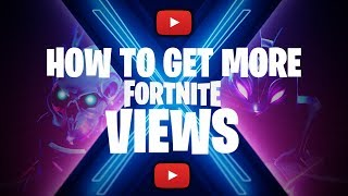 How to Get More Views for Fortnite Videos on YouTube: Season 10 Edition