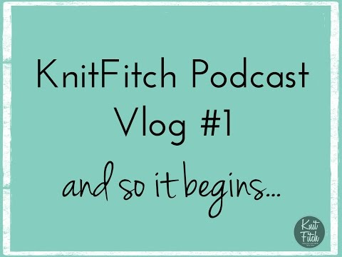 KnitFitch Podcast #1 - And so it begins...