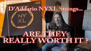 D'ADDARIO NYXL STRINGS...........ARE THEY REALLY WORTH IT ?