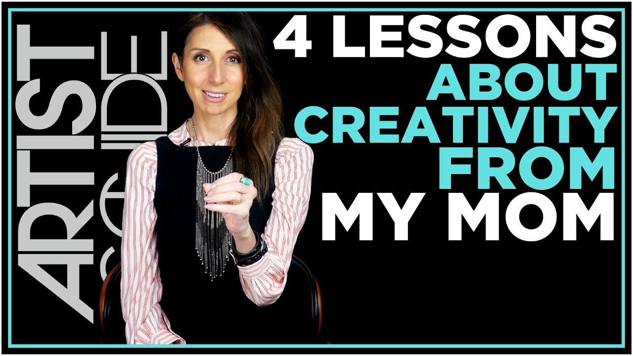 4 Lessons From Mom About Creativity | ARTIST AS GUIDE