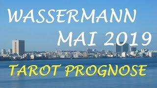 WASSERMANN. MAI 2019. TAROT - PROGNOSE