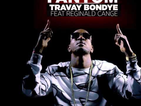 Travay BONDYE Fantom feat Reginald Cange