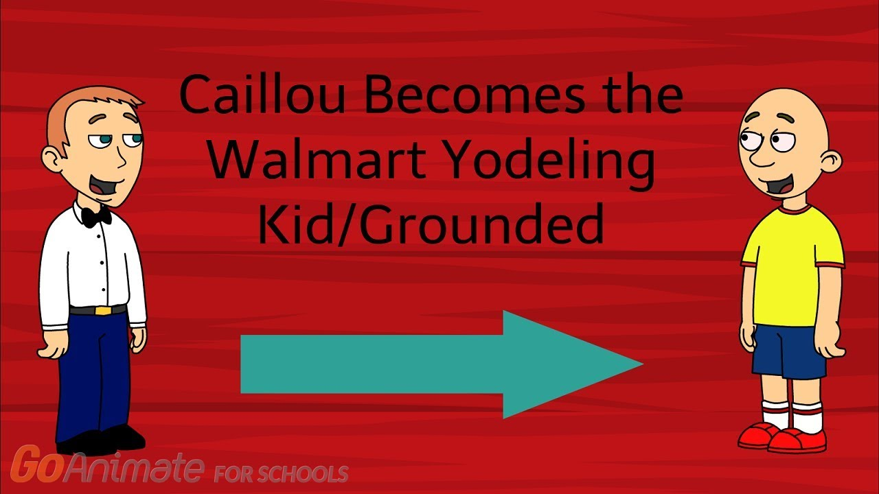 Caillou Becomes The Walmart Yodeling Kid/Grounded (GoAnimate)