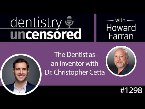 1298 The Dentist As An Inventor With Dr. Christopher Cetta : Dentistry Uncensored With Howard Farran