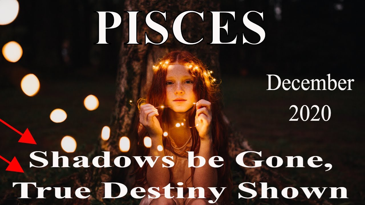 Pisces ~ A Shadows Cast is Over Your True Destiny, Remove It! ~ Psychic Tarot Reading December 2020