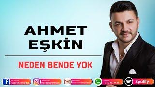 AHMET EŞKİN - NEDEN BENDE YOK