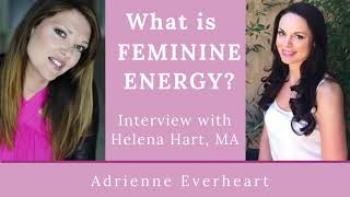 What is Feminine Energy with Helena Hart