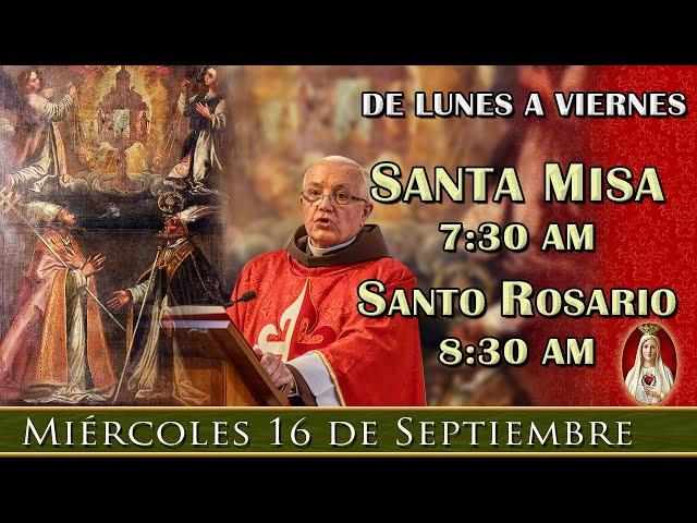 MISA Y ROSARIO DE HOY - Miércoles 16 de Septiembre 7:30AM - POR TUS INTENCIONES