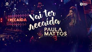 Paula Mattos - Vai Ter Recaída (DVD Ao Vivo em São Paulo)