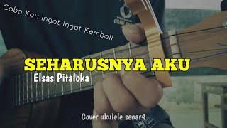 Seharusnya Aku-Coba Kau Ingat Ingat Kembali (Elsas Pitaloka) cover ukulele senar4