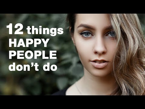 How To Be Happy - 12 Things Happy People Don't Do