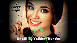 Kaatil By Vaibhav Kundra mashup remix by dj dileep singh
