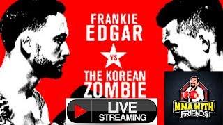 UFC KOREA LIVE KOREAN ZOMBIE VS FRANKIE EDGAR MMA WITH FRIENDS!