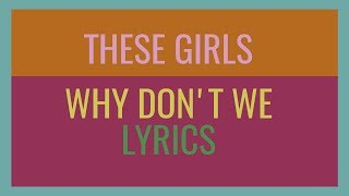 Download These Girls • Why Don't We (Lyrics) MP3 song and Music Video