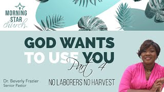 """God Wants to Use You - Part 4 """"No Laborers No Harvest"""""""