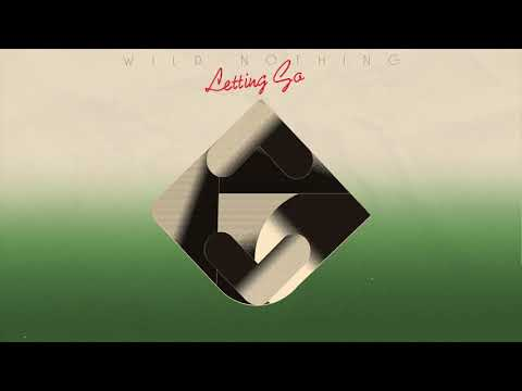 Wild Nothing // Letting Go (Official Audio)