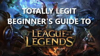 Totally Legit Beginner's Guide to League of Legends