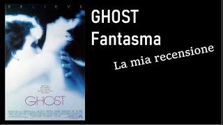 GHOST – FANTASMA (1990) Di Jerry Zucker - La Mia Recensione