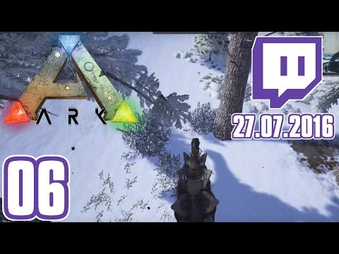 ARK LIVE STREAM #06 - Vom 27.07.2016   Ark Survival Evolved [Deutsch/German]