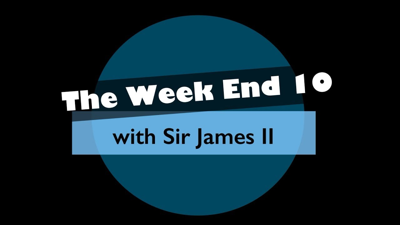 Sir James' Week End Ten (July 20th 2018)
