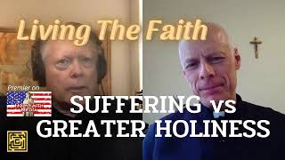 Suffering vs. Greater Holiness - Living The Faith | Guest Fr. Steinke