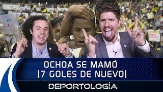 OCHOA SE MAMÓ (7 GOLES DE NUEVO) - DEPORTOLOGÍA