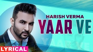 Yaar Ve (Lyrical) | Harish Verma feat Simran Hundal | B Praak | Jaani | Latest Punjabi Songs 2019