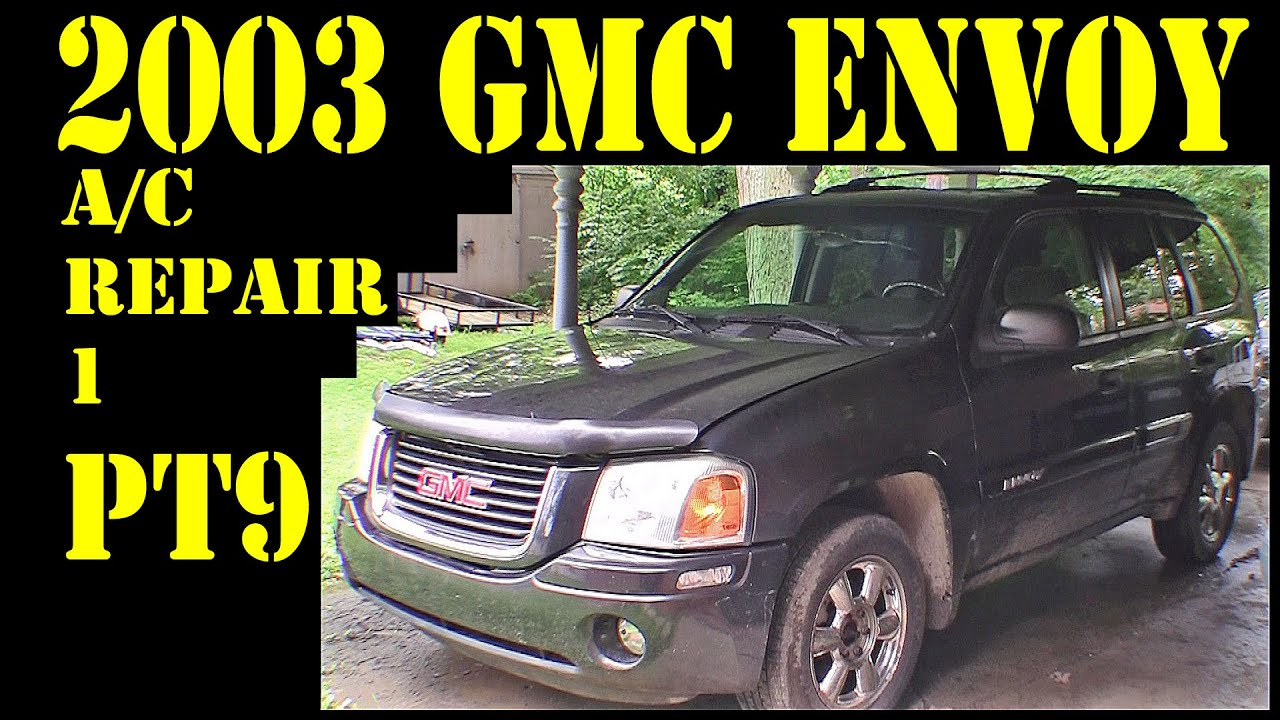 hight resolution of 2003 gmc envoy pt9 air conditioning repair diy trailblazer raineer 4 2l 4x4 suv