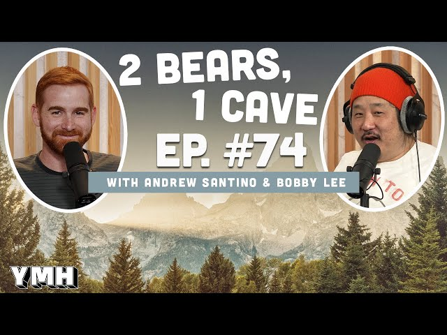 Ep. 74 | 2 Bears, 1 Cave w/ Andrew Santino & Bobby Lee