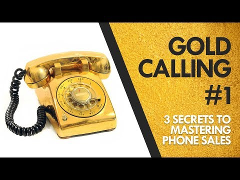 Gold Calling - 3 Secrets to Mastering Phone Sales