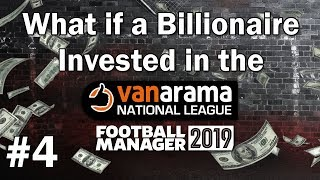 FM19 Experiment - What if a Billionaire invested in the Vanarama National League? #4