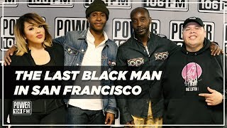 Cast Of 'The Last Black Man In San Francisco' Talk Film Inspiration + Gentrification