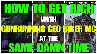 GTA ONLINE GET RICH WITH GUNRUNNING CEO AND BIKER MC AT THE SAME DAMN TIME!!!