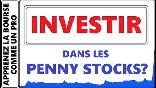 PEUT-ON INVESTIR ET GAGNER DANS LES PENNY STOCKS A LA BOURSE ?