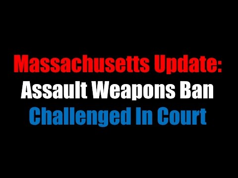 Massachusetts Update: Assault Weapons Ban Challenged In Court