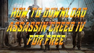 How To Download Assassin's Creed IV Black Flag No Torrent