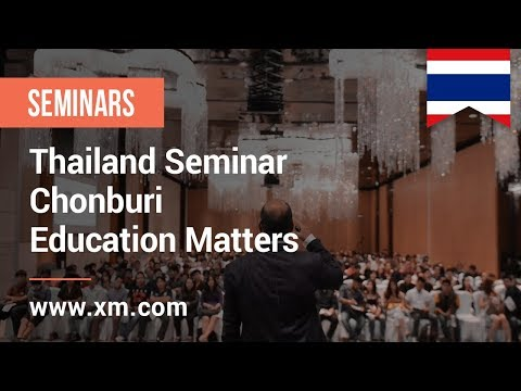 XM.COM - 2018 - Thailand Seminar - Chonburi - Education Matters