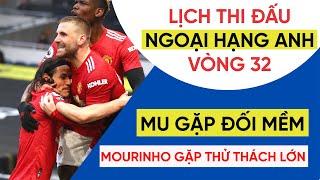 Lịch thi đấu Ngoại hạng Anh vòng 32 | MU gặp ĐỐI MỀM, Mourinho gặp khó | Bảng xếp hạng mới nhất