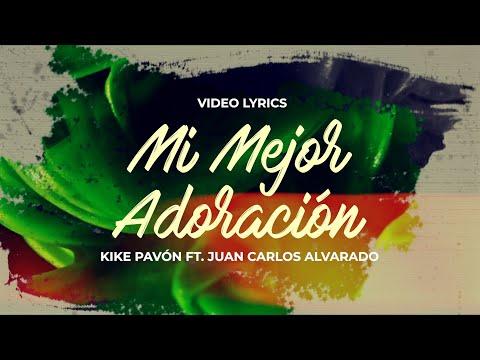 Kike Pavón - Mi Mejor Adoración Ft. Juan Carlos Alvarado (Video Lyric)