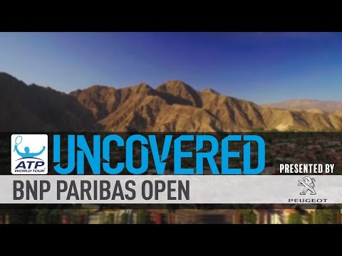 BNP Paribas Open Uncovered 2017