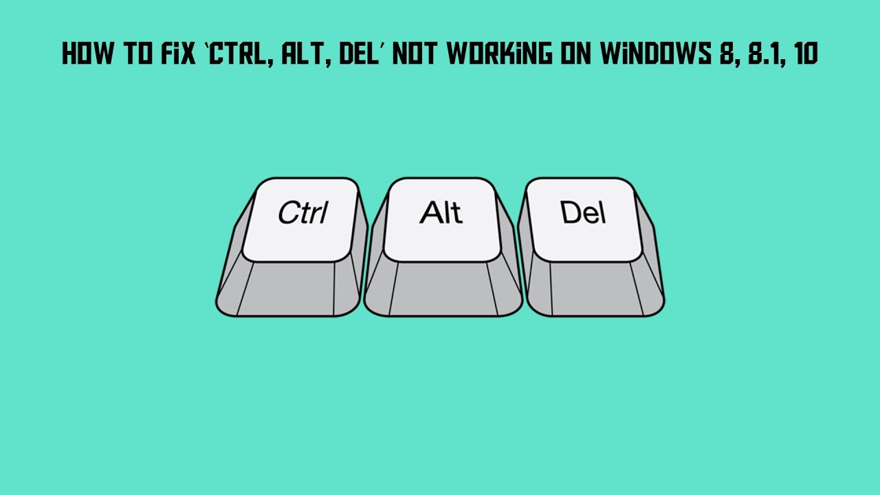 How To Fix 'Ctrl, Alt, Del' Not Working on Windows 8, 8.1 ...